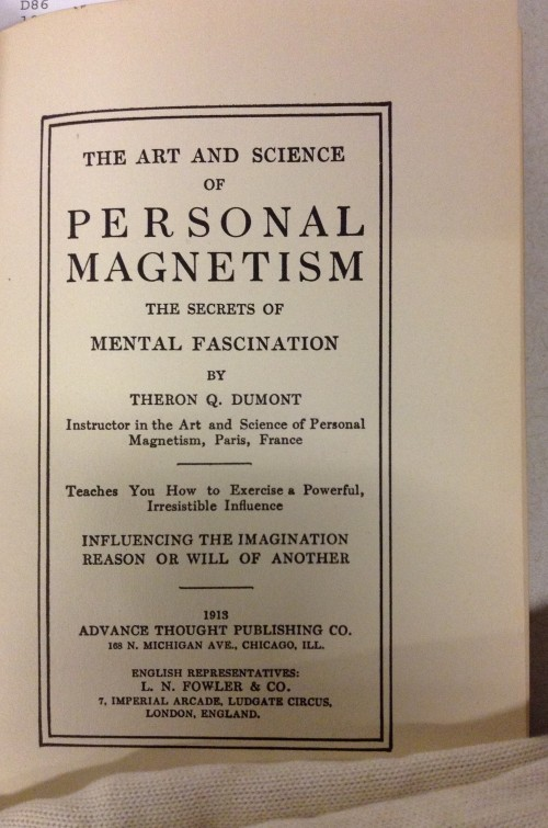 The Art and Science of Personal Magnetism (1913) and The Advanced Course in Personal Magnetism (1914) are both written by Theron Q. Dumont, a pseudonym for William Walker Atkinson.